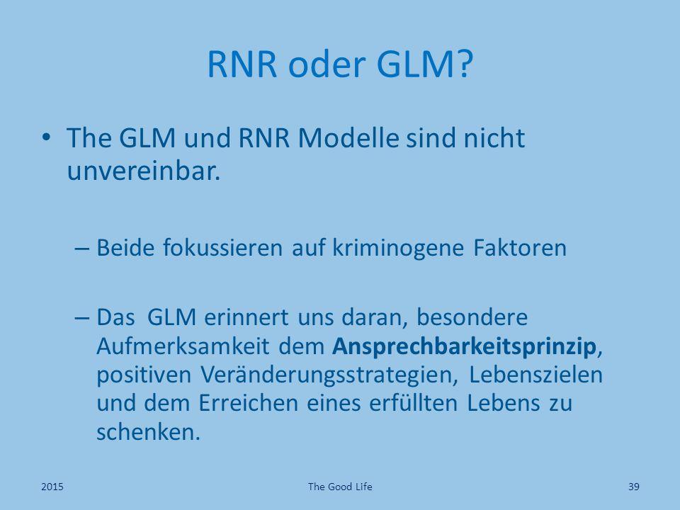 RNR oder GLM? The GLM und RNR Modelle sind nicht unvereinbar. – Beide fokussieren auf kriminogene Faktoren – Das GLM erinnert uns daran, besondere Auf