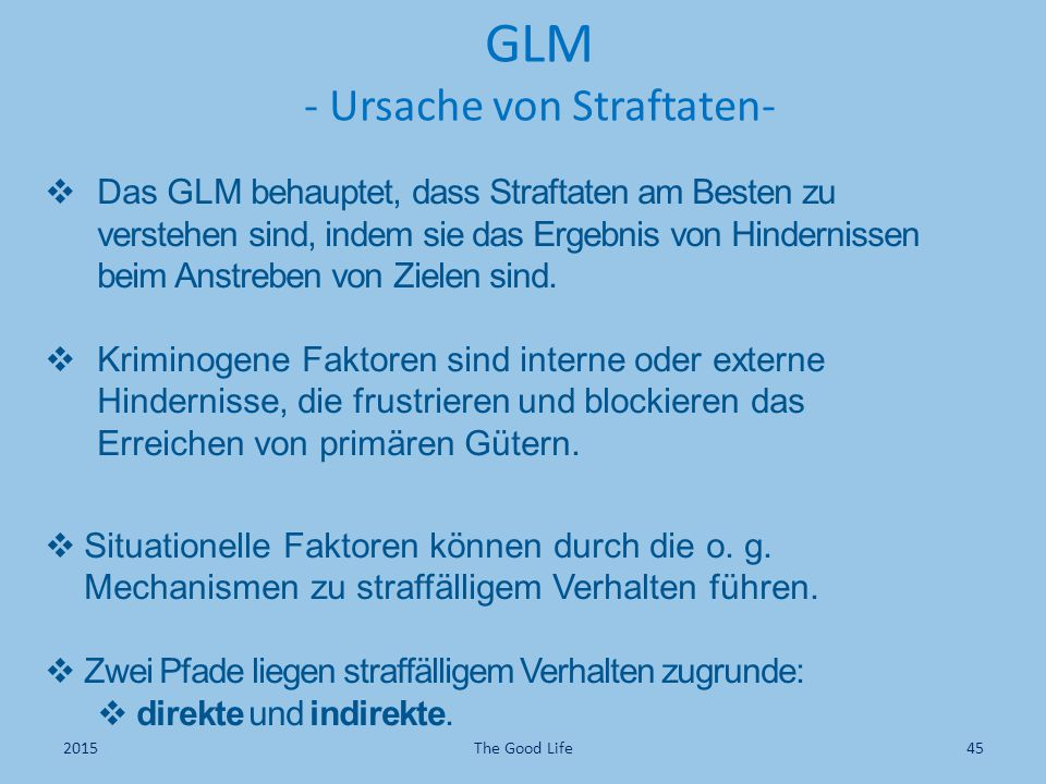  Das GLM behauptet, dass Straftaten am Besten zu verstehen sind, indem sie das Ergebnis von Hindernissen beim Anstreben von Zielen sind.  Kriminogen
