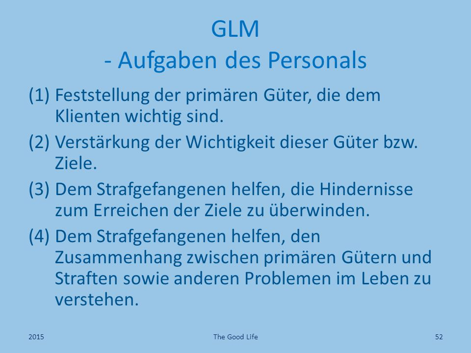 GLM - Aufgaben des Personals (1)Feststellung der primären Güter, die dem Klienten wichtig sind. (2)Verstärkung der Wichtigkeit dieser Güter bzw. Ziele
