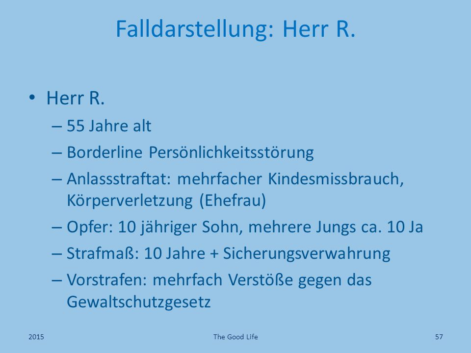 Falldarstellung: Herr R. Herr R. – 55 Jahre alt – Borderline Persönlichkeitsstörung – Anlassstraftat: mehrfacher Kindesmissbrauch, Körperverletzung (E