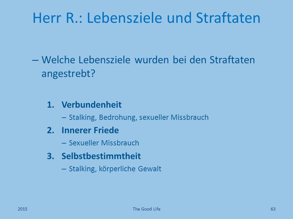 Herr R.: Lebensziele und Straftaten – Welche Lebensziele wurden bei den Straftaten angestrebt? 1.Verbundenheit – Stalking, Bedrohung, sexueller Missbr