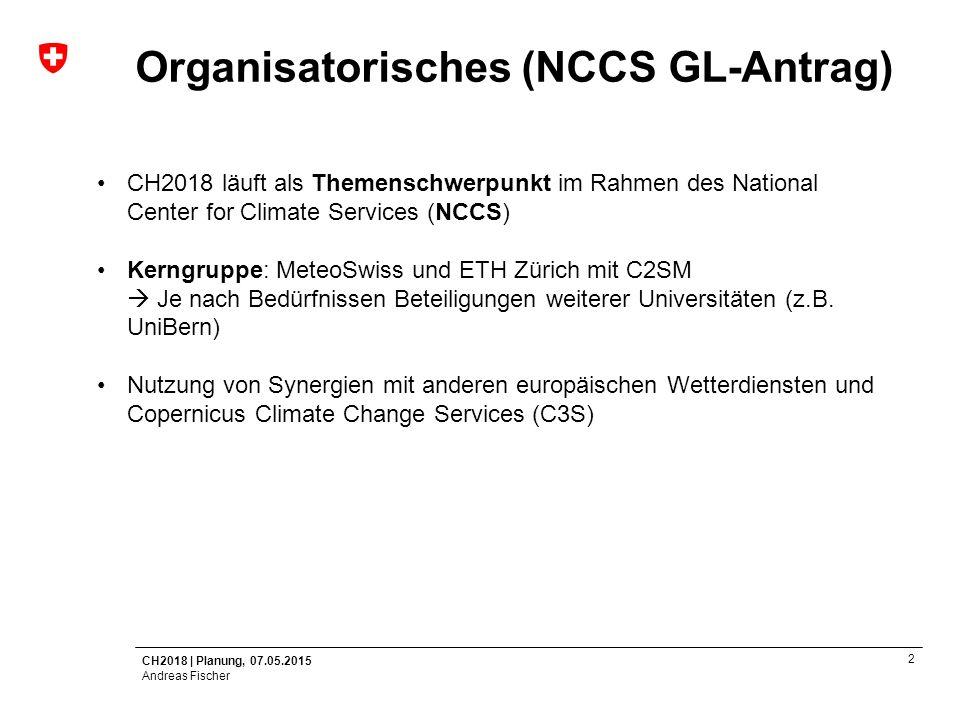 CH2018   Planung, 07.05.2015 Andreas Fischer 3 Ressourcen MeteoSchweiz (NCCS GL-Antrag)  stellt den Leiter des Themenschwerpunktes und übernimmt damit die Koordination des Themenschwerpunkts.