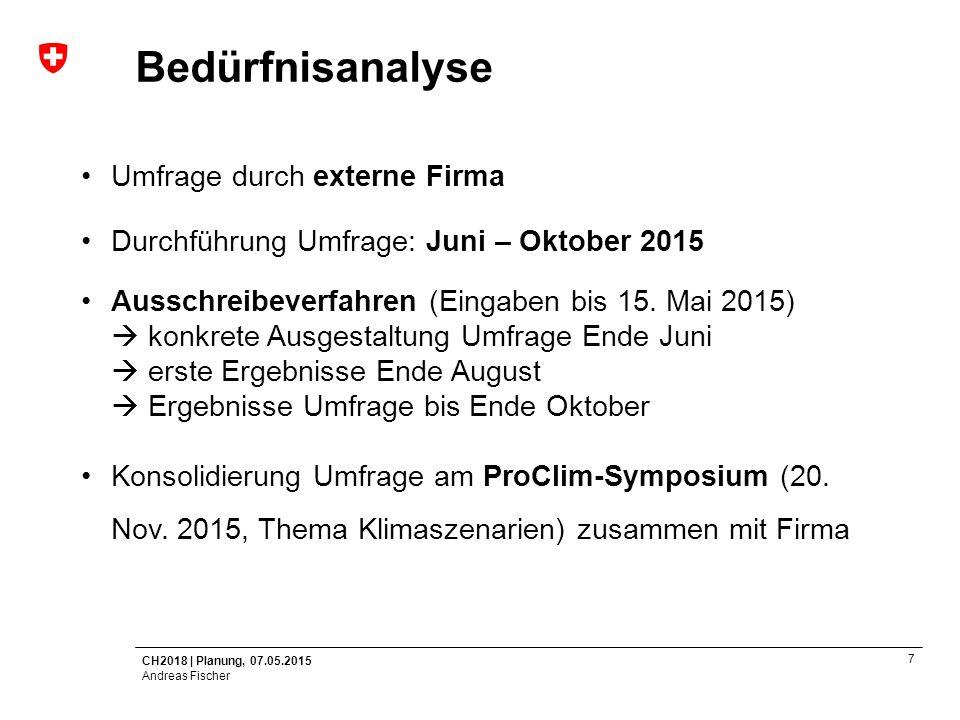 CH2018   Planung, 07.05.2015 Andreas Fischer 8 Workshop Program  Idea: Invite PhD-Students/PostDocs for presentations  Meeting program  according to clusters/working groups (?)  according to methods (?)  according to variables (temperature, precip, etc.) (?)  2 July (9-12 am / 13-16 pm)