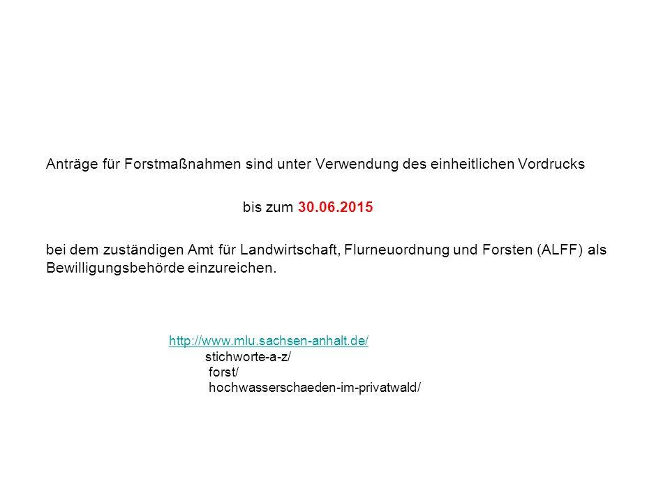 Anträge für Forstmaßnahmen sind unter Verwendung des einheitlichen Vordrucks bis zum 30.06.2015 bei dem zuständigen Amt für Landwirtschaft, Flurneuordnung und Forsten (ALFF) als Bewilligungsbehörde einzureichen.