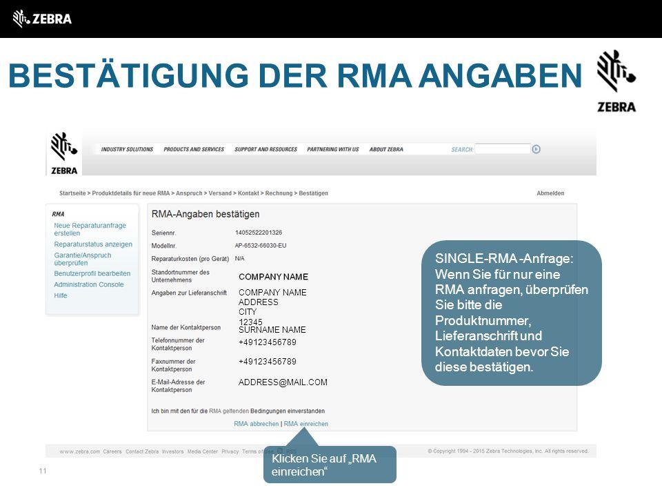 11 BESTÄTIGUNG DER RMA ANGABEN COMPANY NAME ADDRESS CITY 12345 SURNAME NAME +49123456789 ADDRESS@MAIL.COM SINGLE-RMA -Anfrage: Wenn Sie für nur eine RMA anfragen, überprüfen Sie bitte die Produktnummer, Lieferanschrift und Kontaktdaten bevor Sie diese bestätigen.