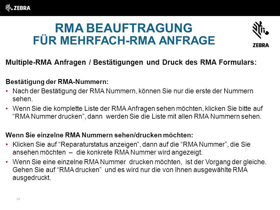 14 RMA BEAUFTRAGUNG Multiple-RMA Anfragen / Bestätigungen und Druck des RMA Formulars: Bestätigung der RMA-Nummern: Nach der Bestätigung der RMA Nummern, können Sie nur die erste der Nummern sehen.