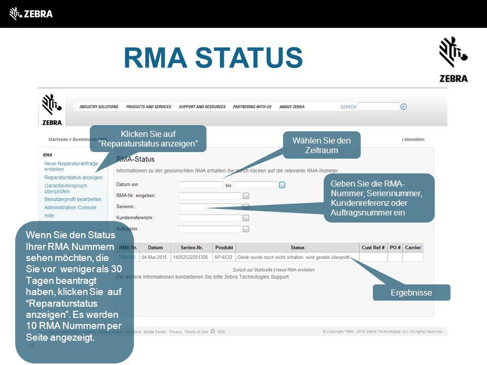 15 RMA STATUS Wenn Sie den Status Ihrer RMA Nummern sehen möchten, die Sie vor weniger als 30 Tagen beantragt haben, klicken Sie auf Reparaturstatus anzeigen .