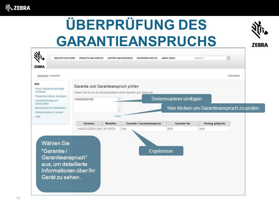 16 ÜBERPRÜFUNG DES GARANTIEANSPRUCHS Wählen Sie Garantie / Garantieanspruch aus, um detaillierte Informationen über Ihr Gerät zu sehen.