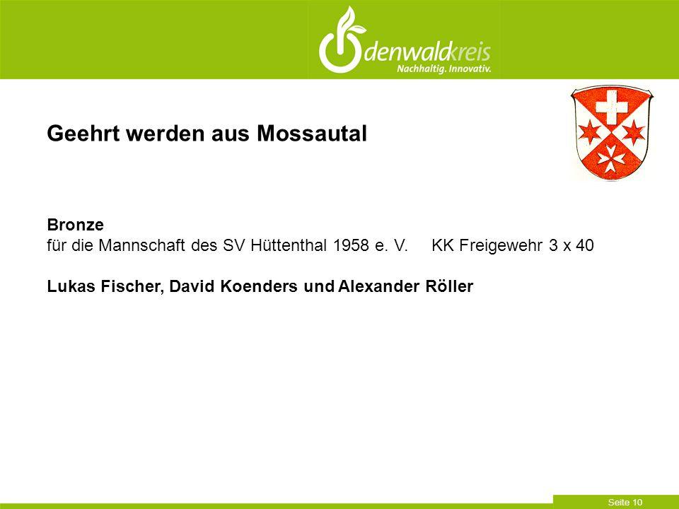 Seite 10 Geehrt werden aus Mossautal Bronze für die Mannschaft des SV Hüttenthal 1958 e. V. KK Freigewehr 3 x 40 Lukas Fischer, David Koenders und Ale