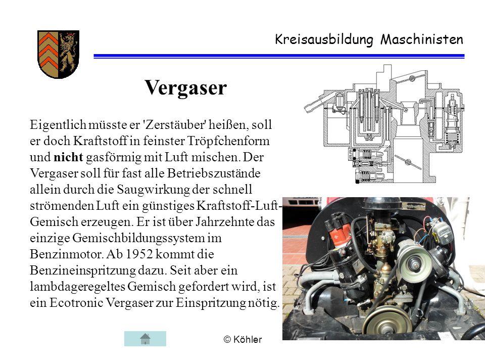 © Köhler Kreisausbildung Maschinisten Vergaser Eigentlich müsste er 'Zerstäuber' heißen, soll er doch Kraftstoff in feinster Tröpfchenform und nicht g
