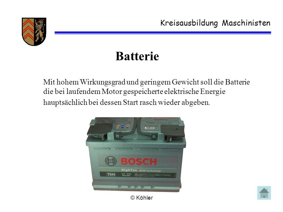 © Köhler Kreisausbildung Maschinisten Batterie Mit hohem Wirkungsgrad und geringem Gewicht soll die Batterie die bei laufendem Motor gespeicherte elek