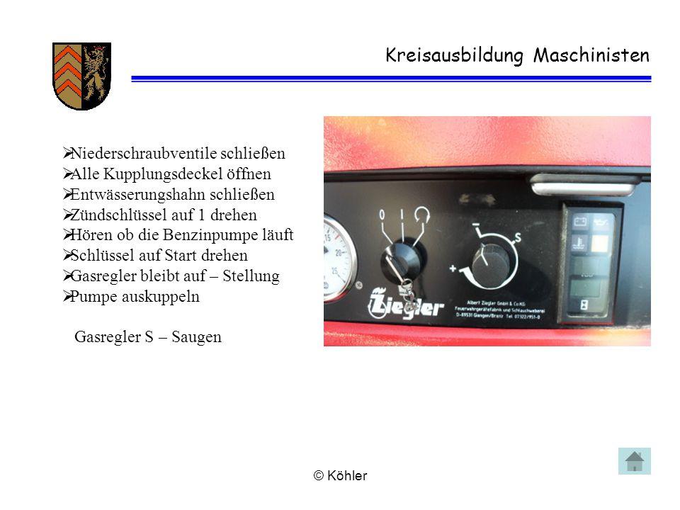 © Köhler Kreisausbildung Maschinisten  Niederschraubventile schließen  Alle Kupplungsdeckel öffnen  Entwässerungshahn schließen  Zündschlüssel auf