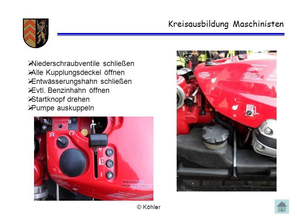 © Köhler Kreisausbildung Maschinisten  Niederschraubventile schließen  Alle Kupplungsdeckel öffnen  Entwässerungshahn schließen  Evtl. Benzinhahn