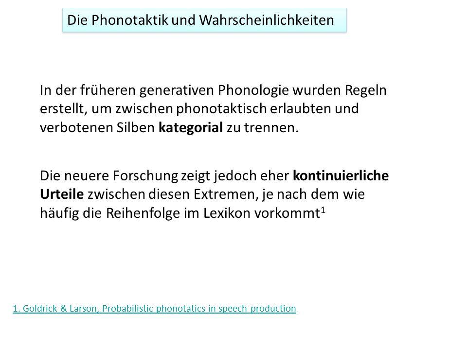 Die Phonotaktik und Wahrscheinlichkeiten In der früheren generativen Phonologie wurden Regeln erstellt, um zwischen phonotaktisch erlaubten und verbot