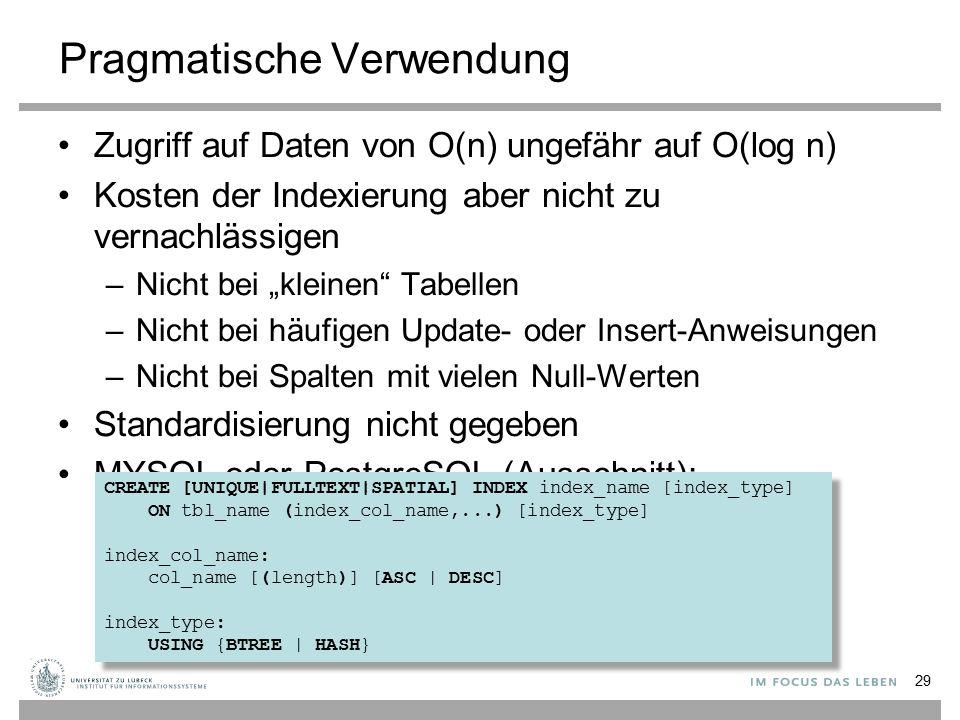 """Pragmatische Verwendung Zugriff auf Daten von O(n) ungefähr auf O(log n) Kosten der Indexierung aber nicht zu vernachlässigen –Nicht bei """"kleinen"""" Tab"""