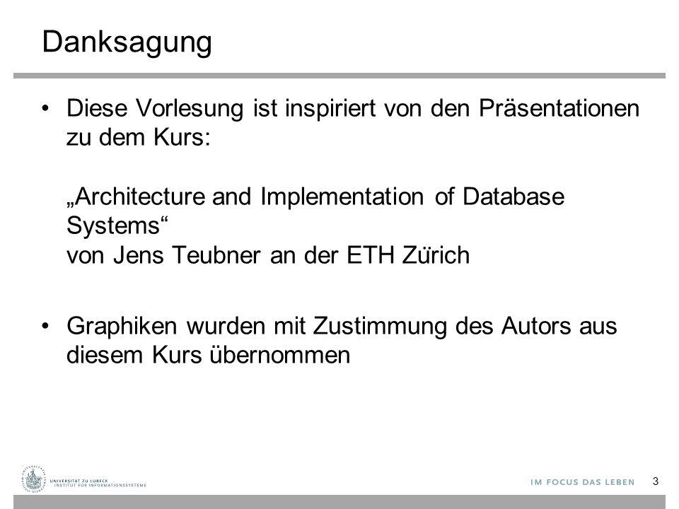 """Danksagung Diese Vorlesung ist inspiriert von den Präsentationen zu dem Kurs: """"Architecture and Implementation of Database Systems von Jens Teubner an der ETH Zu ̈ rich Graphiken wurden mit Zustimmung des Autors aus diesem Kurs übernommen 3"""