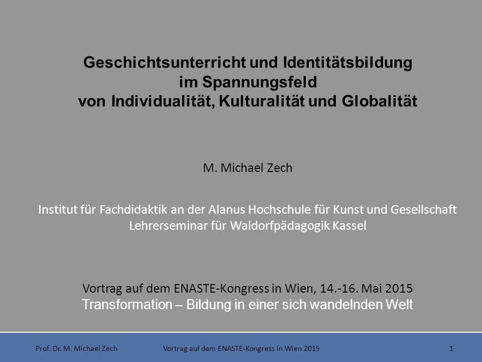 Prof. Dr. M. Michael Zech Vortrag auf dem ENASTE-Kongress in Wien 2015 1 Geschichtsunterricht und Identitätsbildung im Spannungsfeld von Individualitä