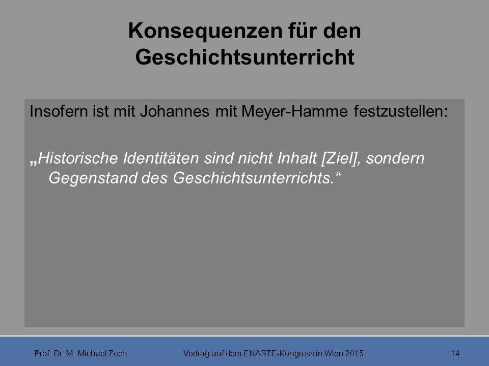 """Konsequenzen für den Geschichtsunterricht Insofern ist mit Johannes mit Meyer-Hamme festzustellen: """"Historische Identitäten sind nicht Inhalt [Ziel],"""