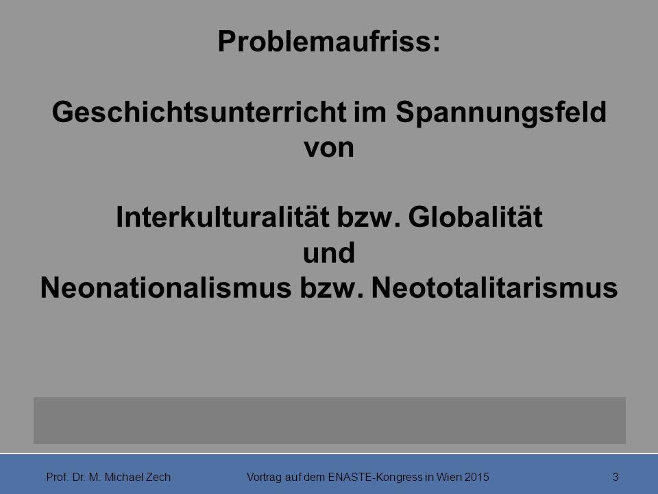 Problemaufriss: Geschichtsunterricht im Spannungsfeld von Interkulturalität bzw. Globalität und Neonationalismus bzw. Neototalitarismus Prof. Dr. M. M