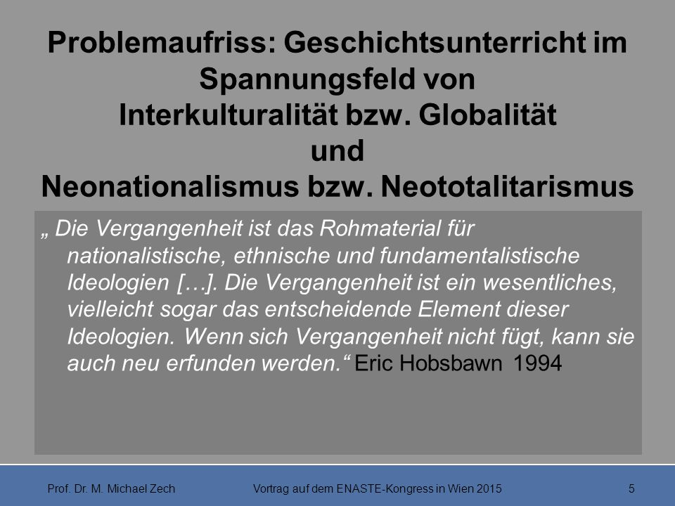 """Problemaufriss: Geschichtsunterricht im Spannungsfeld von Interkulturalität bzw. Globalität und Neonationalismus bzw. Neototalitarismus """" Die Vergange"""