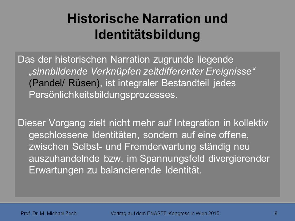 """Historische Narration und Identitätsbildung Das der historischen Narration zugrunde liegende """"sinnbildende Verknüpfen zeitdifferenter Ereignisse"""" (Pan"""