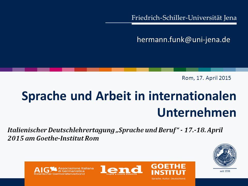 """Rom, 17. April 2015 hermann.funk@uni-jena.de Italienischer Deutschlehrertagung """"Sprache und Beruf"""" - 17.-18. April 2015 am Goethe-Institut Rom"""