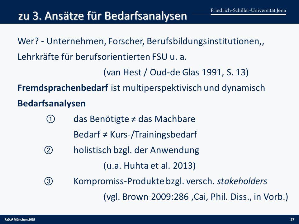 zu 3. Ansätze für Bedarfsanalysen Wer? - Unternehmen, Forscher, Berufsbildungsinstitutionen,, Lehrkräfte für berufsorientierten FSU u. a. (van Hest /