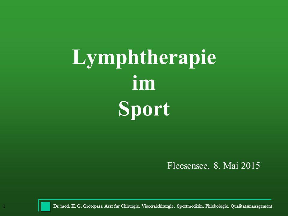 Dr. med. H. G. Grotepass, Arzt für Chirurgie, Visceralchirurgie, Sportmedizin, Phlebologie, Qualitätsmanagement1 Lymphtherapie im Sport Fleesensee, 8.