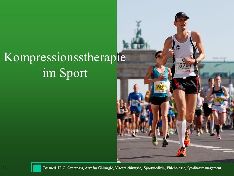 Dr. med. H. G. Grotepass, Arzt für Chirurgie, Visceralchirurgie, Sportmedizin, Phlebologie, Qualitätsmanagement22 Kompressionsstherapie im Sport