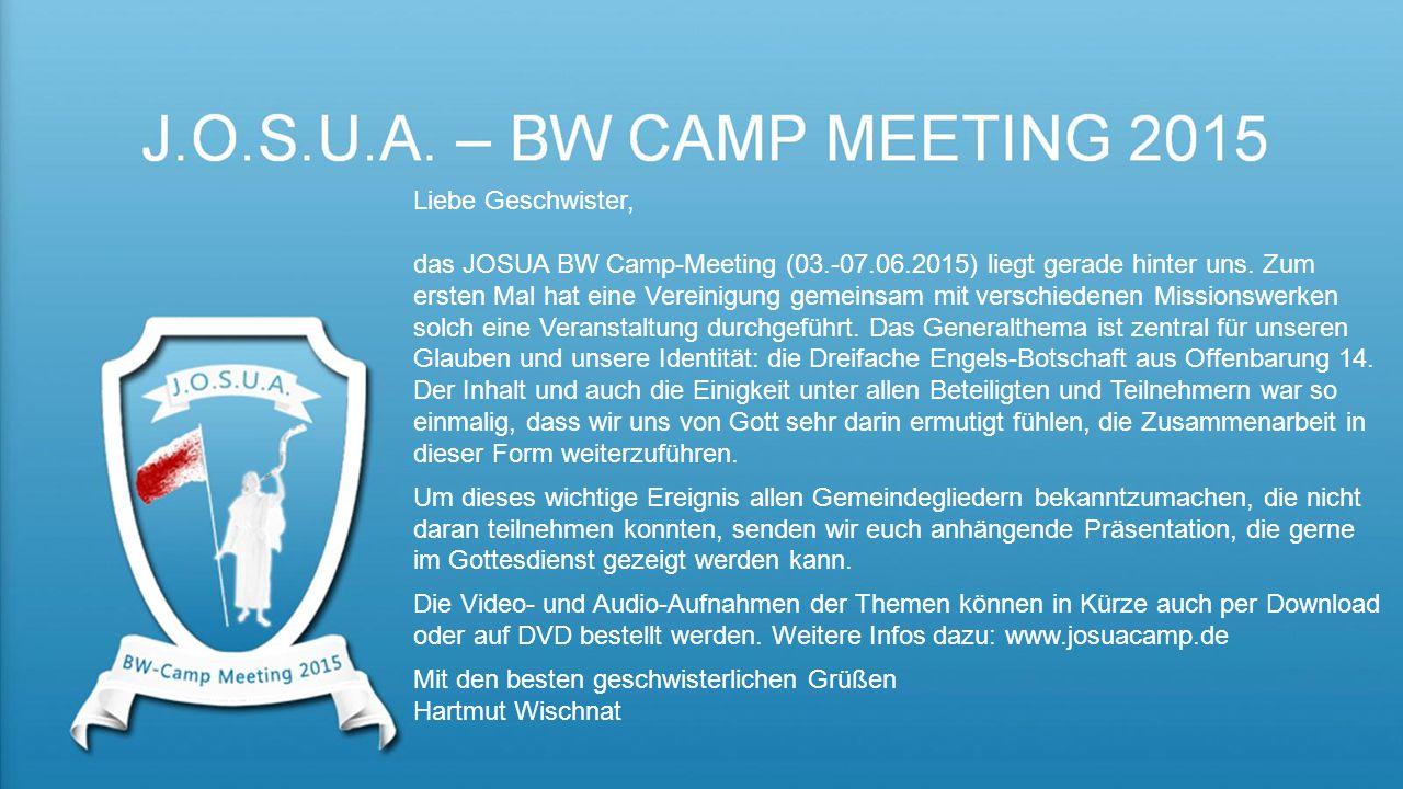 Liebe Geschwister, das JOSUA BW Camp-Meeting (03.-07.06.2015) liegt gerade hinter uns.