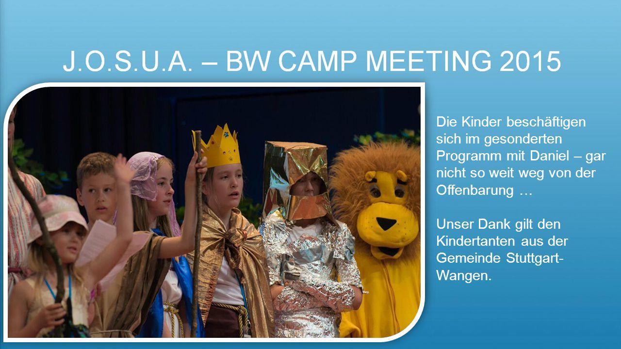Die Kinder beschäftigen sich im gesonderten Programm mit Daniel – gar nicht so weit weg von der Offenbarung … Unser Dank gilt den Kindertanten aus der Gemeinde Stuttgart- Wangen.