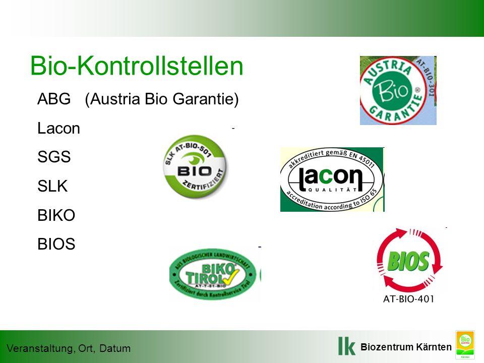 Biozentrum Kärnten Veranstaltung, Ort, Datum Bio-Kontrollstellen ABG (Austria Bio Garantie) Lacon SGS SLK BIKO BIOS