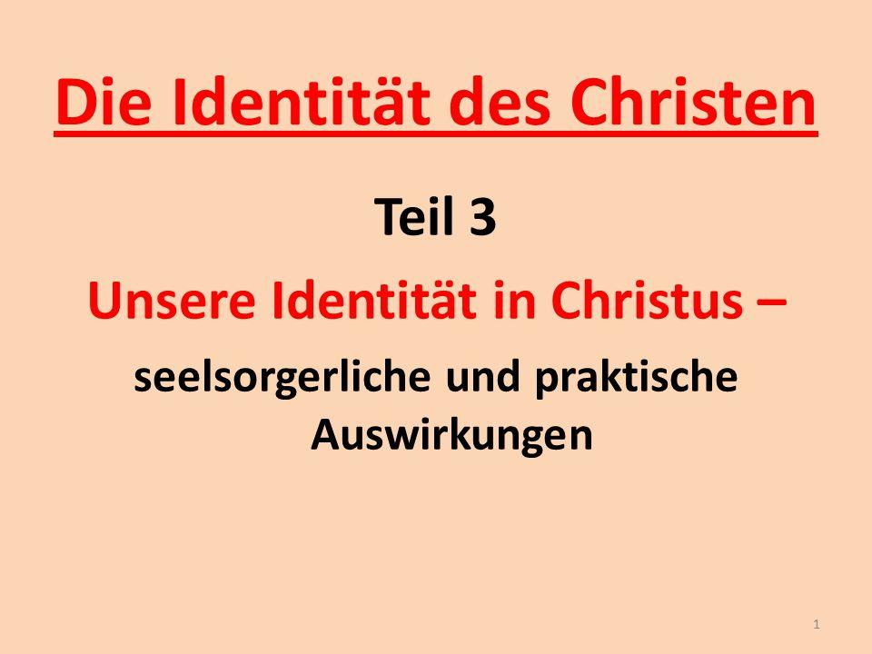 Die Identität des Christen Teil 3 Unsere Identität in Christus – seelsorgerliche und praktische Auswirkungen 1