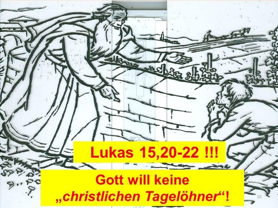 """Lukas 15,20-22 !!! Gott will keine """"christlichen Tagelöhner""""! 10"""