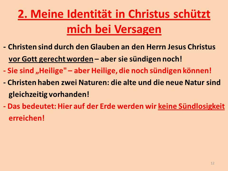 2. Meine Identität in Christus schützt mich bei Versagen - Christen sind durch den Glauben an den Herrn Jesus Christus vor Gott gerecht worden – aber