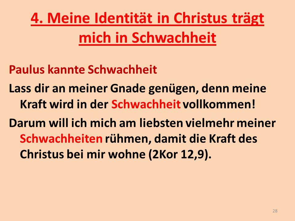 4. Meine Identität in Christus trägt mich in Schwachheit Paulus kannte Schwachheit Lass dir an meiner Gnade genügen, denn meine Kraft wird in der Schw