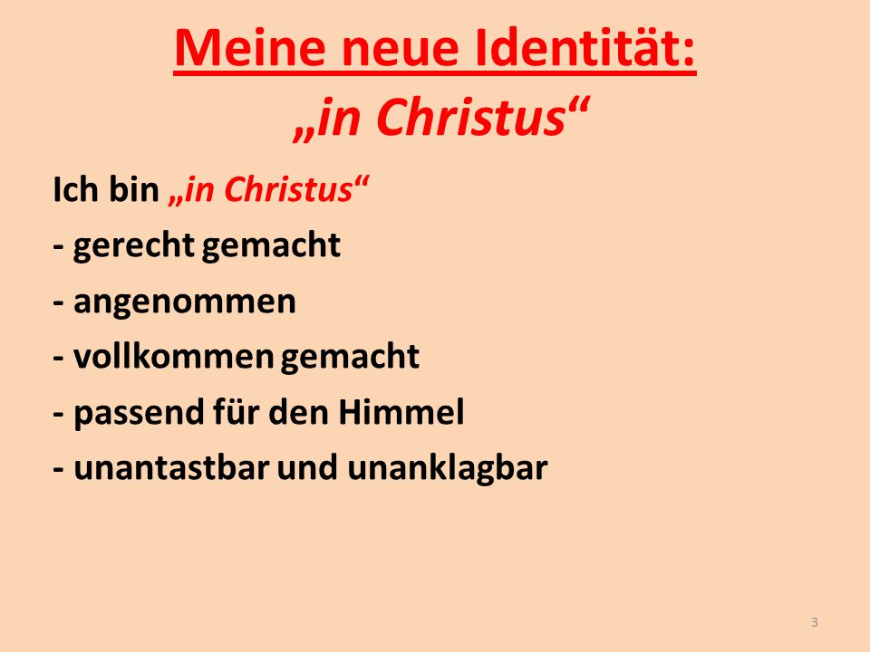 """Meine neue Identität: """"in Christus"""" Ich bin """"in Christus"""" - gerecht gemacht - angenommen - vollkommen gemacht - passend für den Himmel - unantastbar u"""