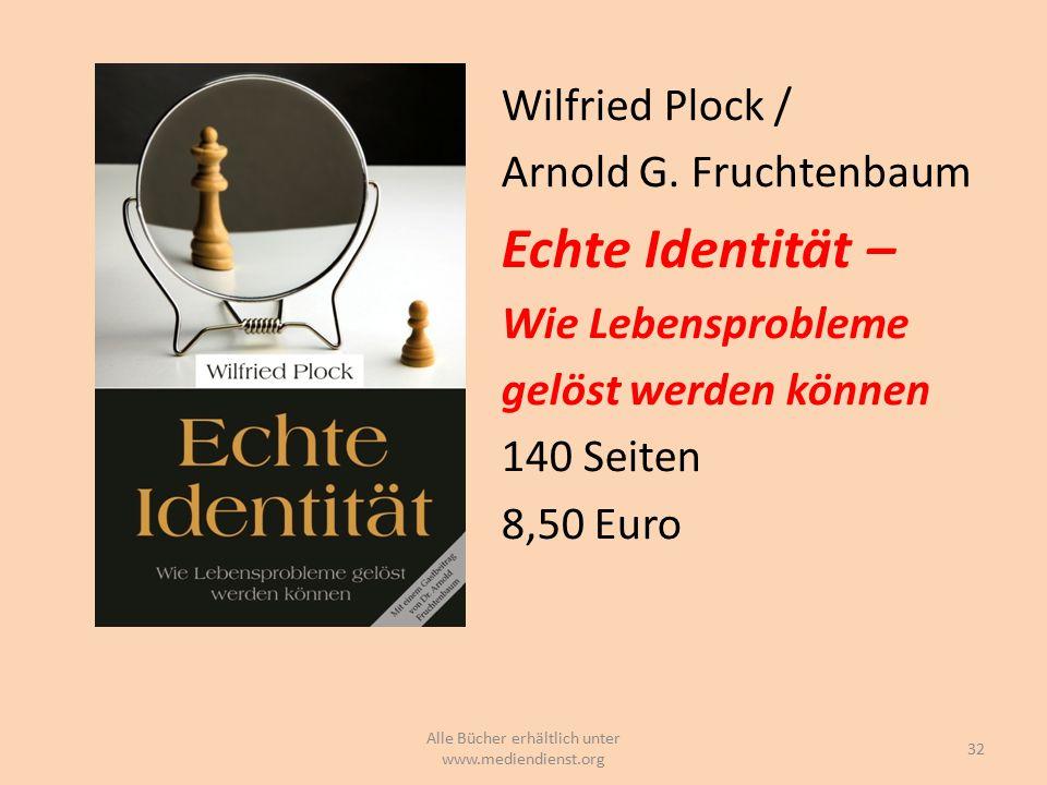 Wilfried Plock / Arnold G. Fruchtenbaum Echte Identität – Wie Lebensprobleme gelöst werden können 140 Seiten 8,50 Euro 32 Alle Bücher erhältlich unter