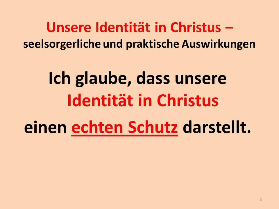 Ich glaube, dass unsere Identität in Christus einen echten Schutz darstellt. Unsere Identität in Christus – seelsorgerliche und praktische Auswirkunge