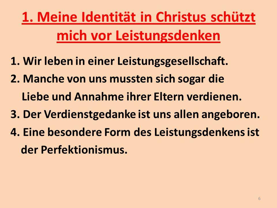 1. Meine Identität in Christus schützt mich vor Leistungsdenken 1. Wir leben in einer Leistungsgesellschaft. 2. Manche von uns mussten sich sogar die
