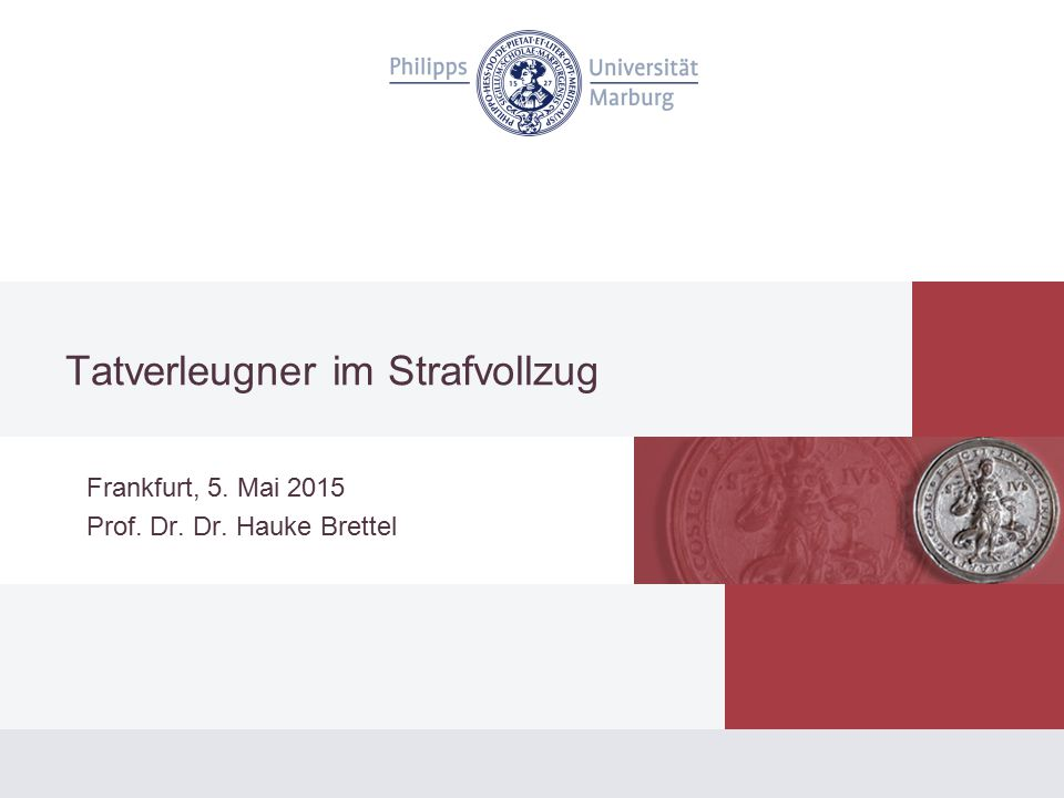 Tatverleugner im Strafvollzug Frankfurt, 5. Mai 2015 Prof. Dr. Dr. Hauke Brettel