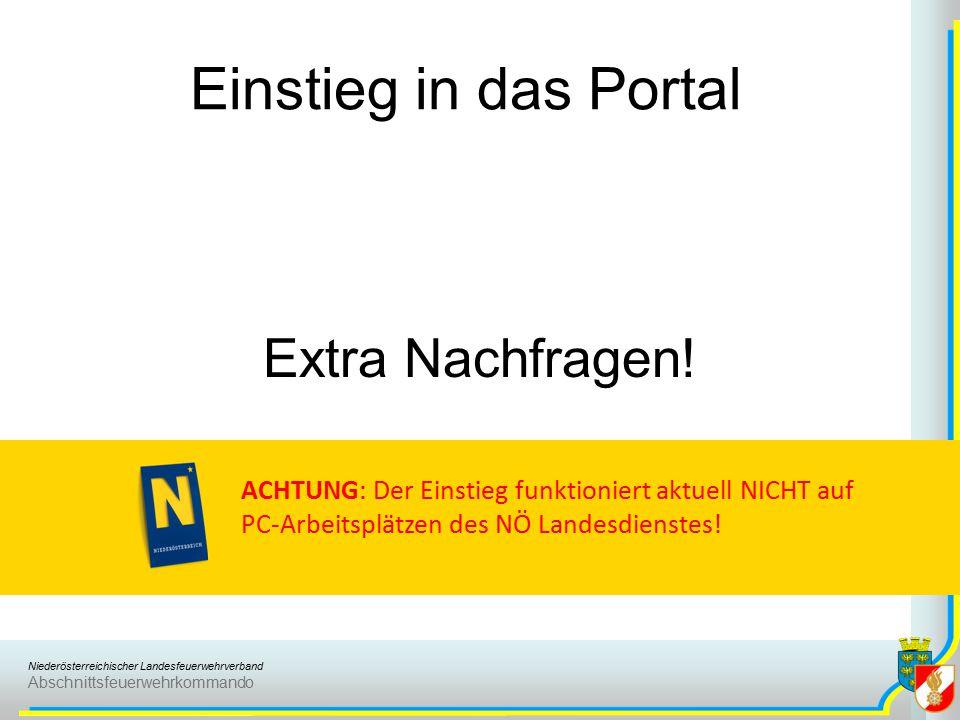 Niederösterreichischer Landesfeuerwehrverband Abschnittsfeuerwehrkommando Extra Nachfragen! Einstieg in das Portal ACHTUNG: Der Einstieg funktioniert