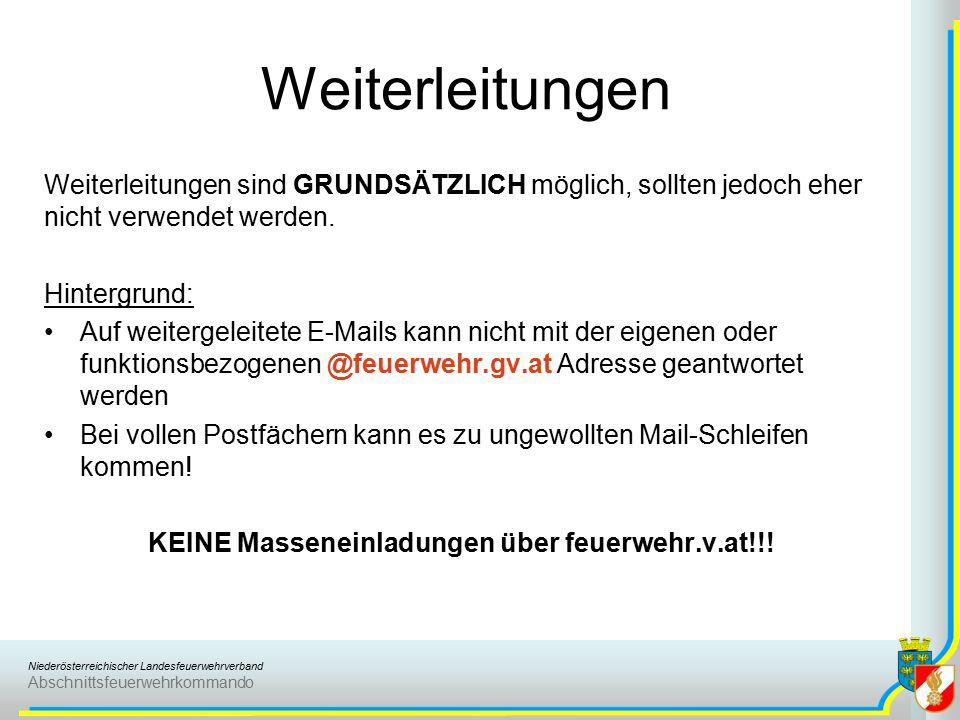 Niederösterreichischer Landesfeuerwehrverband Abschnittsfeuerwehrkommando Weiterleitungen sind GRUNDSÄTZLICH möglich, sollten jedoch eher nicht verwendet werden.