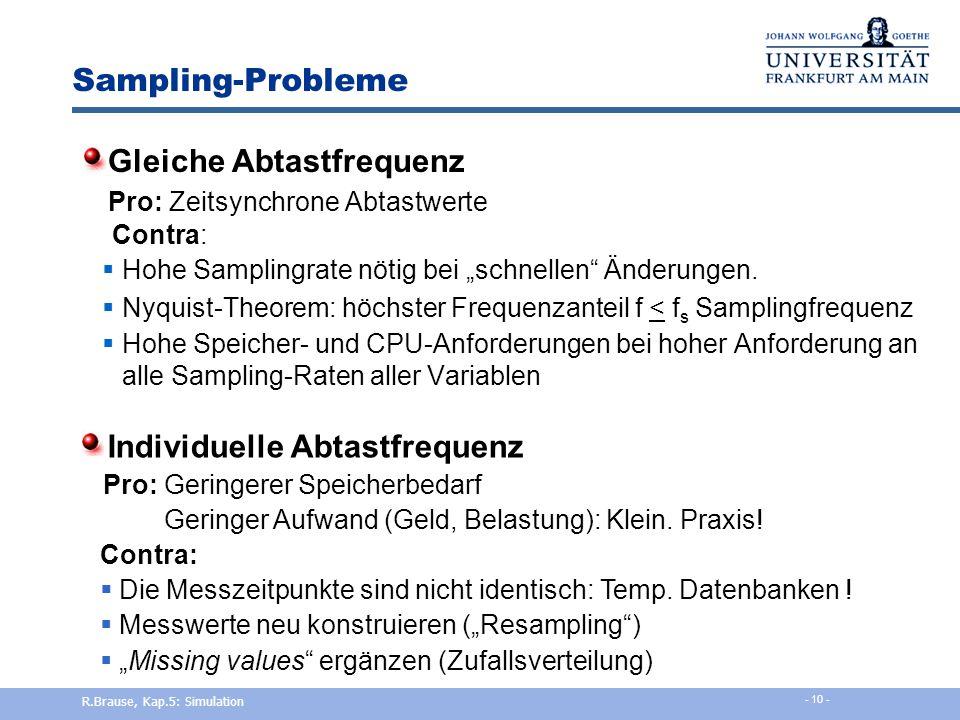 Zeitkontin. vs. zeitdiskrete Simulation Zeit-Diskretisierung Realität: kontinuierlich R.Brause, Kap.5: Simulation - 9 -