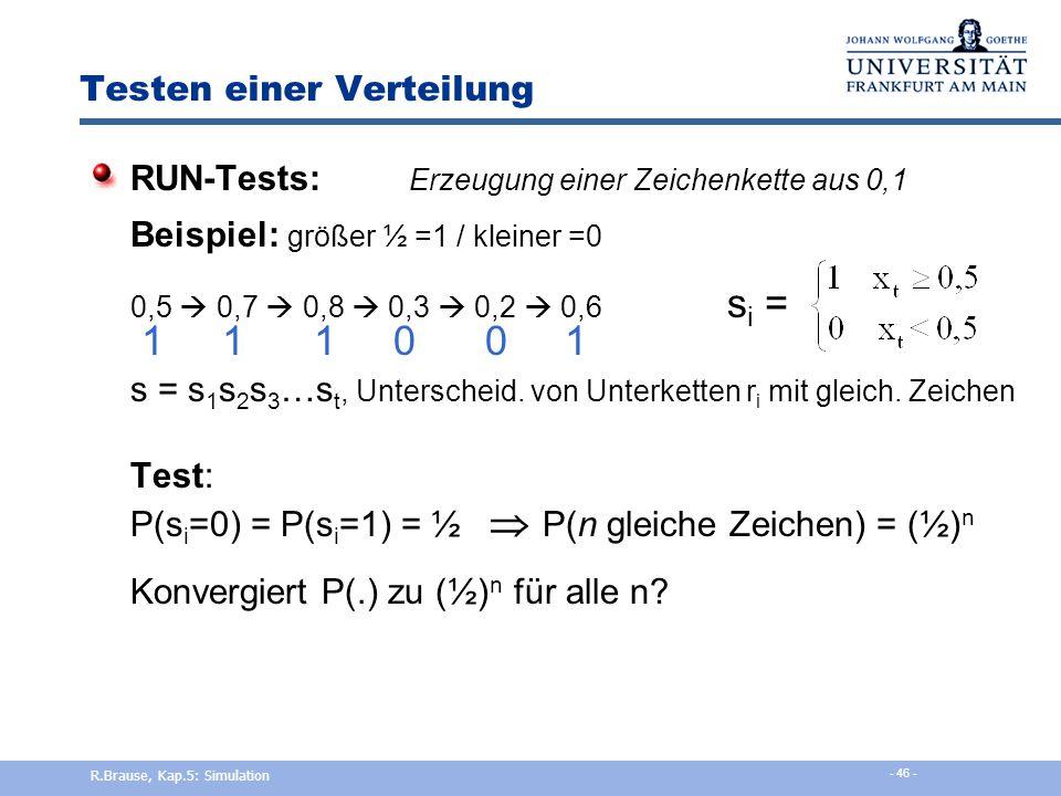 Testen einer Verteilung RUN-Tests: Erzeugung einer Zeichenkette aus 0,1 Beispiel: ansteigend=1 / abfallend=0 5  7  8  3  2  6 s i = 1 1 0 0 1 s =