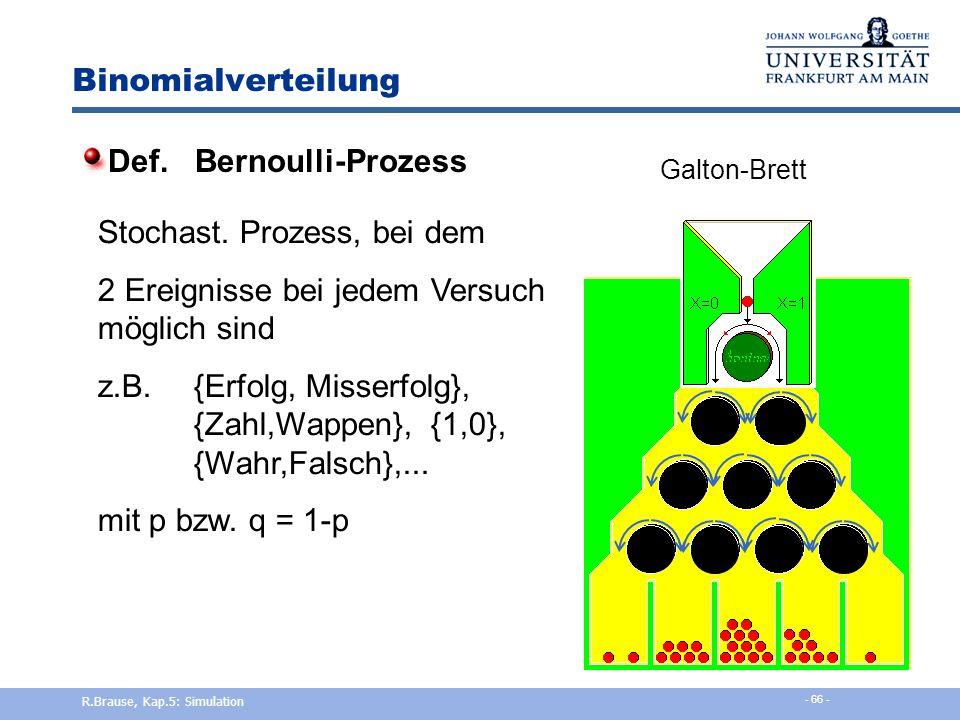 Ankunftsprozesse Binominalverteilung p = Prob(Im Zeitabschnitt  t kommt ein Kunde) Verteilung von k Kunden in n Zeitabschnitten = Binomialverteilung