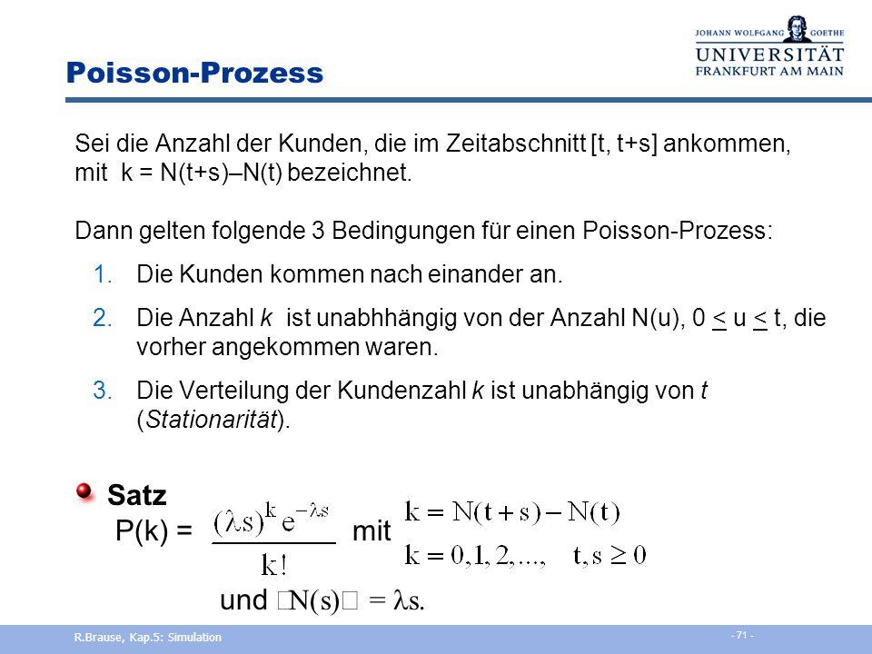 R.Brause, Kap.5: Simulation - 70 - Verteilungen Poisson-Verteilung E(X) = = var(X) R.Brause, Kap.5: Simulation - 70 -