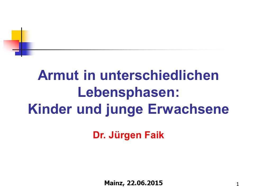 Mainz, 22.06.2015 1 Armut in unterschiedlichen Lebensphasen: Kinder und junge Erwachsene Dr. Jürgen Faik