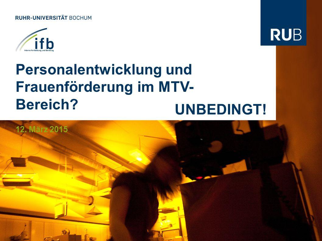 Personalentwicklung und Frauenförderung im MTV- Bereich 12. März 2015 UNBEDINGT!