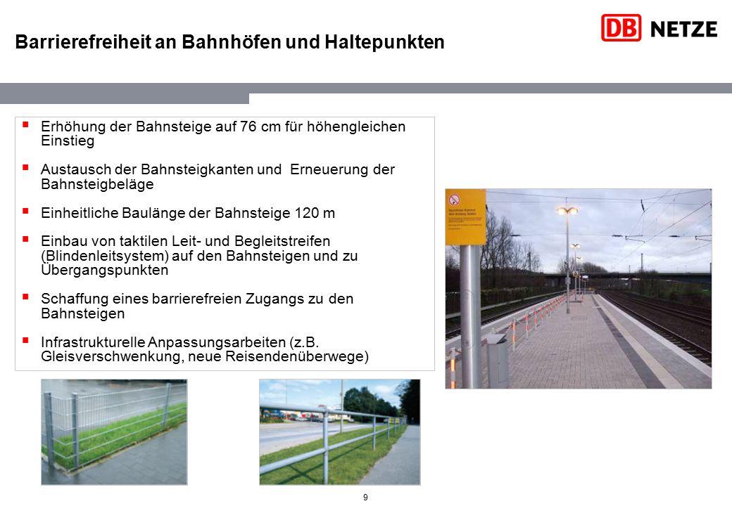 9 Barrierefreiheit an Bahnhöfen und Haltepunkten  Erhöhung der Bahnsteige auf 76 cm für höhengleichen Einstieg  Austausch der Bahnsteigkanten und Er